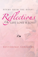 Poems from the Heart: Reflections on Life Love & Loss