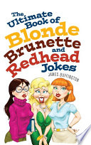 The Ultimate Book of Blonde  Brunette  and Redhead Jokes