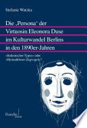 Die 'Persona' der Virtuosin Eleonora Duse im Kulturwandel Berlins in den 1890er-Jahren