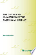 The Divine and Human Comedy of Andrew M. Greeley The 19th Century French Writer Honore De