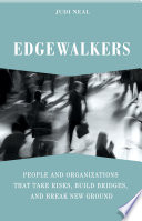 Edgewalkers  People and Organizations That Take Risks  Build Bridges  and Break New Ground