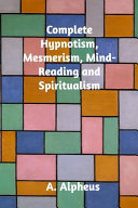 Complete Hypnotism Mesmerism Mind Reading And Spiritualism