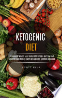 Ketogenic Diet Permanent Weight Loss Guide With Ketosis And Low Carb And Increase Mental Clarity By Avoiding Common Mistakes
