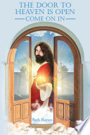 The Door to Heaven is Open  Come on In Book PDF