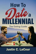 How To Date A Millennial