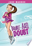 Jake Maddox Girl Double Axel Doubt book