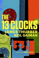 The 13 Clocks : lonely hill, where there were thirteen clocks that...