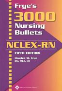 Frye s 3000 Nursing Bullets NCLEX RN