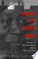 Dancing with Broken Bones   Portraits of Death and Dying among Inner City Poor