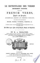 Le dictionnaire des verbes enti  rement conjugu  s  or All the French verbs  regular and irregular  alphabetically arranged and completely conjugated  Third ed