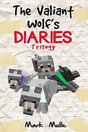 The Valiant Wolf's Diaries Trilogy (an Unofficial Minecraft Diary Book for Kids Ages 9 - 12 (Preteen) Kids Ages 9 12 Preteen