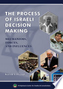 The Process Of Israeli Decision Making Mechanisms Forces And Influences