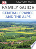 Eyewitness Travel Family Guide to France  Central France   the Alps