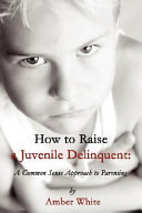 How to Raise a Juvenile Delinquent