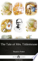 The Tale of Mrs. Tittlemouse by Beatrix Potter - Delphi Classics (Illustrated)