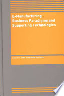 E Manufacturing Business Paradigms And Supporting Technologies book