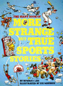 The Giant Book of More Strange But True Sports Stories