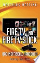 Amazon Fire TV und Fire TV Stick   das inoffizielle Handbuch