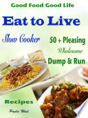 Good Food Good Life Eat to Live Slow Cooker