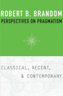 Perspectives on Pragmatism: Classical, Recent, and Contemporary