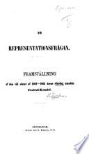 Om Representationsfrågan. Framställning af den vid slutet af 1862-1863 årens Riksdag utsedda Central-Komité