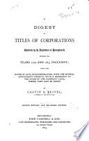 A Digest of Titles of Corporations Chartered by the Legislature of Pennsylvania  Between the Years 1700 and 1873 Inclusive