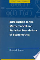 Introduction To The Mathematical And Statistical Foundations Of Econometrics