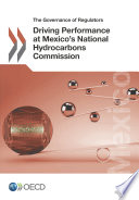 The Governance of Regulators Driving Performance at Mexico s National Hydrocarbons Commission