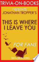 This Is Where I Leave You A Novel By Jonathan Tropper Trivia On Books  book