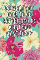 Do What You Have To Do Before You Do What You Want To Do Keto Diet Diary