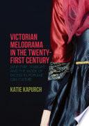 Victorian Melodrama in the Twenty First Century
