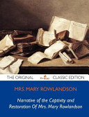 Narrative of the Captivity and Restoration of Mrs  Mary Rowlandson   The Original Classic Edition