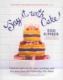 Say It With Cake : original boy who bakes, edd kimber. what...