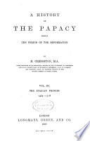 A History of the Papacy During the Period of the Reformation  The Italian princes  1464 1518