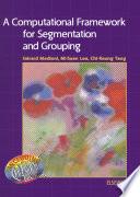 A Computational Framework For Segmentation And Grouping book