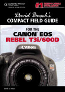 David Busch s Compact Field Guide for the Canon EOS Rebel T3i 600D