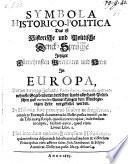 Symbola historico politica  Das ist historische und politische Denck Spr  che jetziger f  rnehmsten Potentaten und Herrn in Europa  etc