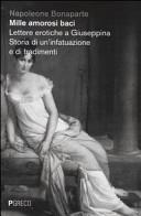 Mille amorosi baci  Lettere erotiche a Giuseppina  Storia di un infatuazione e di tradimenti