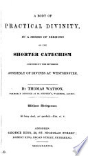 A body of practical divinity  consisting of above one hundred seventy six sermons on the lesser catechism composed by the reverend assembly of divines at Westminster  with a suppl  of some sermons on several texts of Scripture