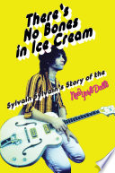 There's No Bones In Ice Cream: Sylvain Sylvain's Story Of The New York Dolls : the inside story of glam heroes...