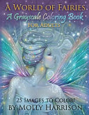 A World of Fairies   a Fantasy Grayscale Coloring Book for Adults