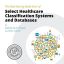 The Best Boring Book Ever of Select Healthcare Classification Systems and Databases