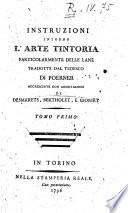 Instruzioni intorno l arte tintoria particolarmente delle lane tradotte dal tedesco di Poerner accresciute con annotazioni di Desmarets  Bertholet e Giobert    Tomo primo   secondo