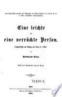 Eine leichte und eine verrückte Person ; Original-Posse mit Gesang und Tanz in 3 Akten. Musik vom Kapellmeister Franz Roth