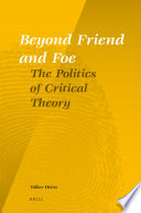 Beyond Friend And Foe : thought of critical theorists from adorno to habermas...