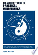 The Authority Guide To Practical Mindfulness : this authority guide, tom evans invites you...