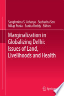 Marginalization in Globalizing Delhi  Issues of Land  Livelihoods and Health