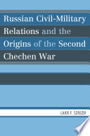 Russian civil military relations and the origins of the second Chechen war