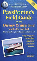 PassPorter s Field Guide to the Disney Cruise Line and Its Ports of Call