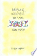 Born Again? Wonderful! But is your Soul Being Saved?